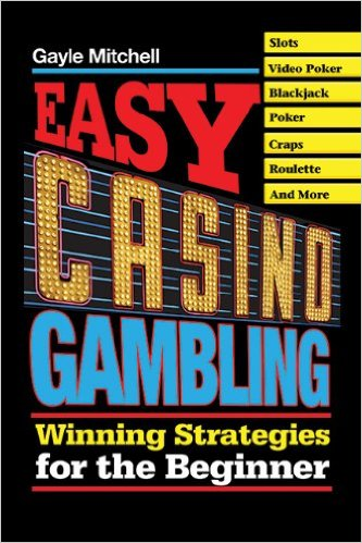 Easy Casino Gambling by Gayle Mitchell